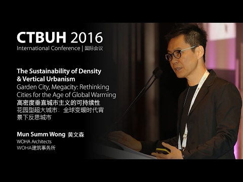 "CTBUH 2016 China Conference - Mun Summ Wong ""Rethinking Cities for the Age of Global Warming"""