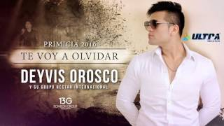Deyvis Orosco - Te voy a olvidar