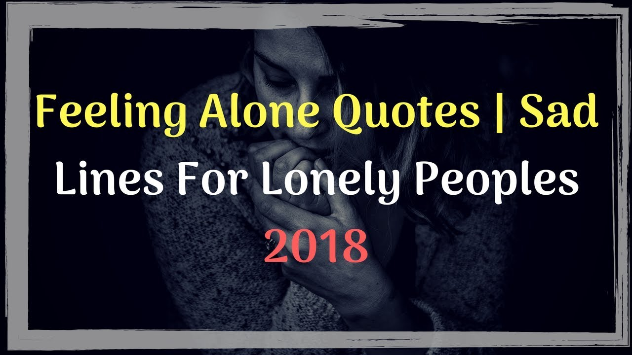 Feeling Alone Quotes Sad Lines For Lonely Peoples 2018 Youtube