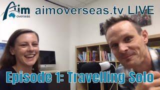 TRAVELLING SOLO [aimoverseas.tv LIVE: Episode 1]
