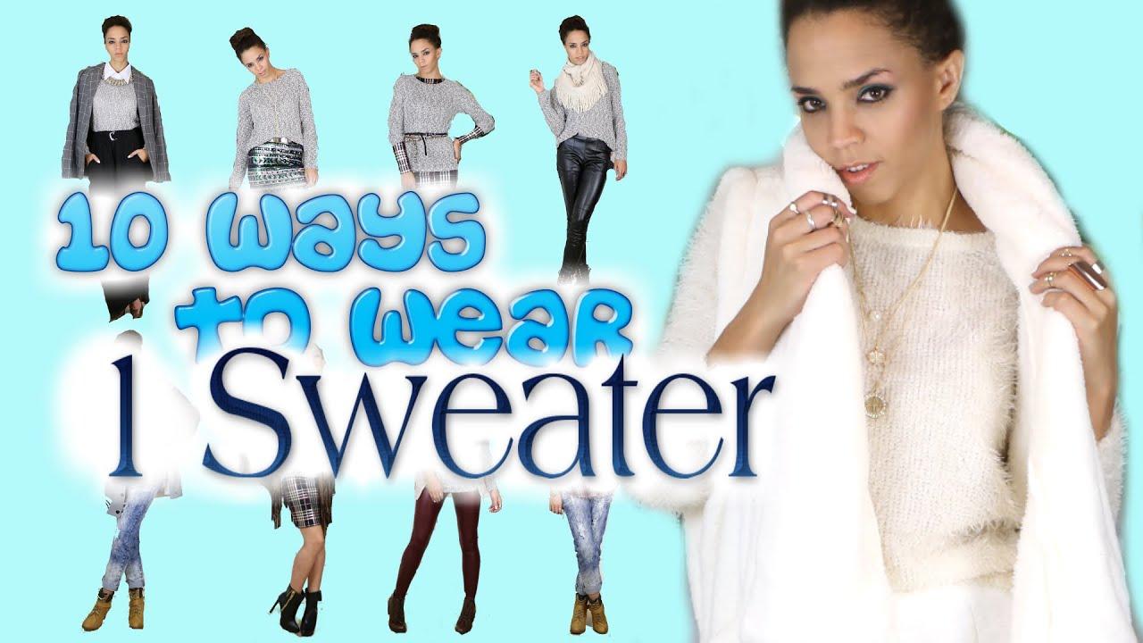 10 Ways To Wear 1 Sweater Youtube