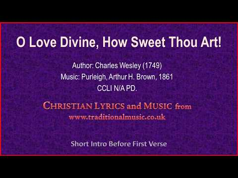 O Love Divine, How Sweet Thou Art!(Wesley) - Hymn Lyrics & Music