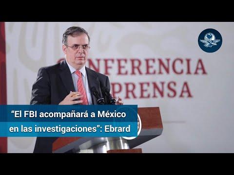 Ebrard: FBI no reemplazará a FGR en caso LeBarón, la acompañará