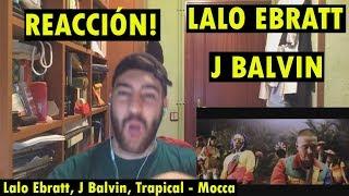 Lalo Ebratt, J Balvin, Trapical - Mocca ReacciÓn