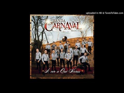 Banda Carnaval - A Ver A Qué Horas (Estreno 2016)
