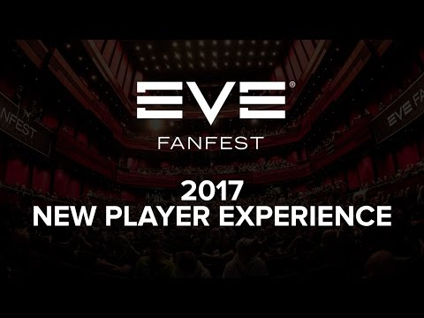 EVE Fanfest 2017 - New Player Experience