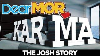"Dear MOR: ""Karma"" The Josh Story 02-25-18"