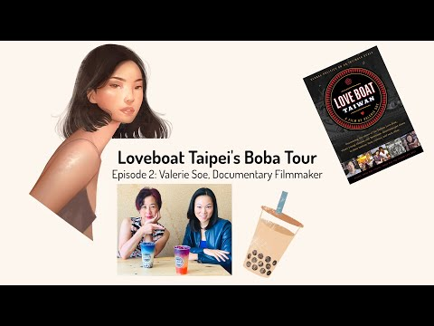 Loveboat, Taipei Boba Tea Tour Ep. 2 -- Interview with Valerie Soe, documentary filmmaker