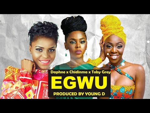 Chidimma X Young D x Toby Grey x Daphne -  Egwu HD AUDIO VIDEO 2018 Anglophone Francophone