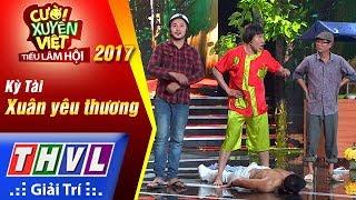 THVL   Cười xuyên Việt – Tiếu lâm hội 2017: Tập 3[4]: Xuân yêu thương - Nhóm Kỳ Tài