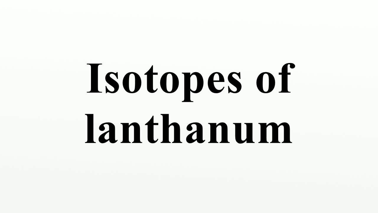 Isotopes of lanthanum youtube gamestrikefo Gallery
