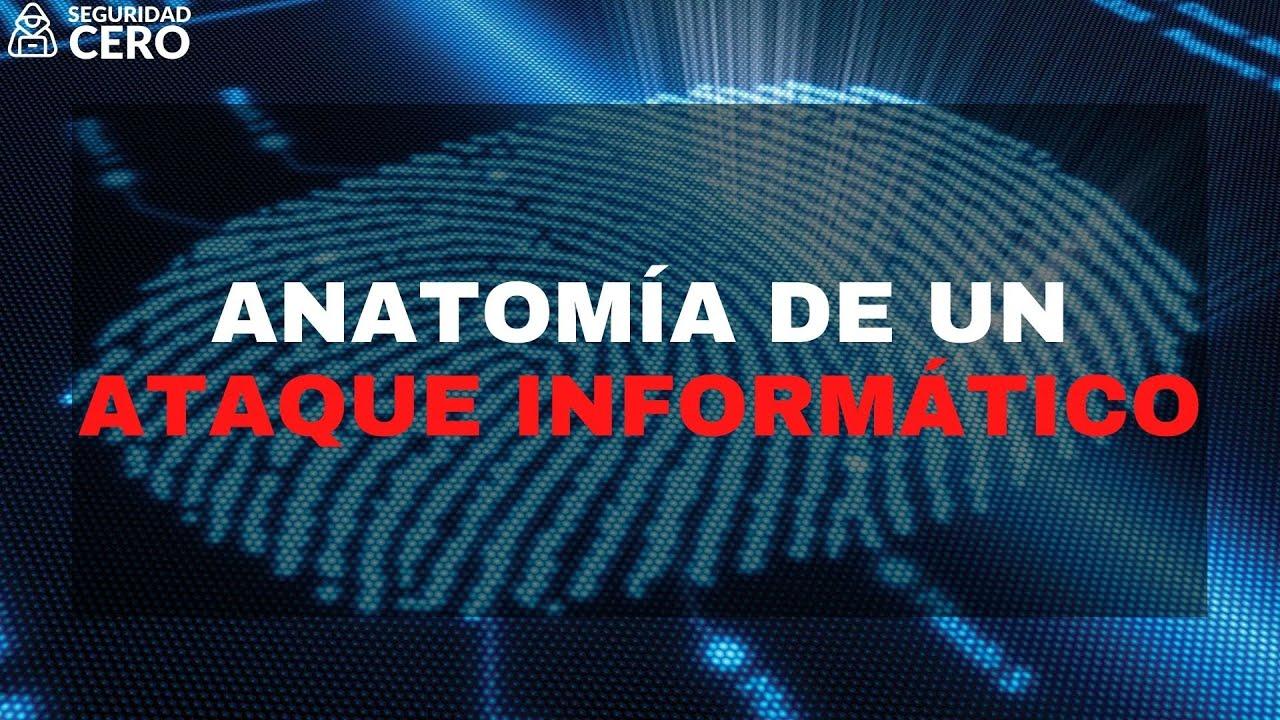 Anatomía de un Ataque Informático | SEGURIDAD CERO