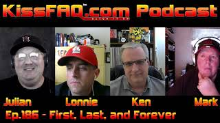 KissFAQ Podcast Ep.186 - First, Last, and Forever...