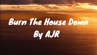 Burn The House Down - AJR (Lyrics)