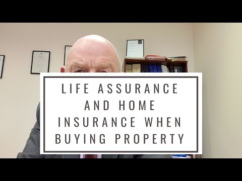 Life Assurance And Home Insurance When Buying A Property-What's The Deal?