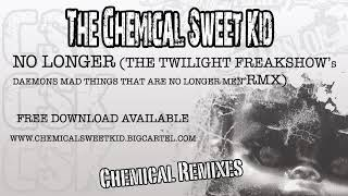 The Chemical Sweet Kid - No Longer (THE TWILIGHT FREAKSHOW Rmx)
