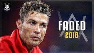 Cristiano Ronaldo • Alan Walker - Faded 2018 | Skills & Goals | HD