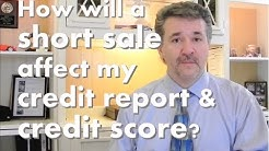 How will a short sale affect my credit report and credit score?