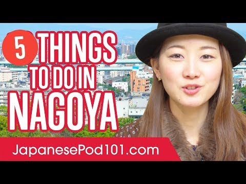 Learn the Top 5 Things To Do in Nagoya
