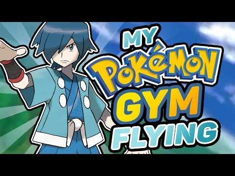 What If You Were A Pokemon Gym Leader? - Flying