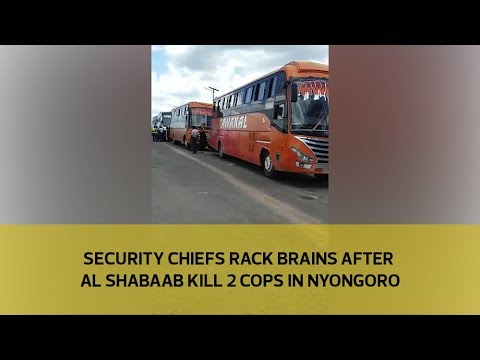 Security chiefs rack brains after al Shabaab kill 2 cops in Nyongoro