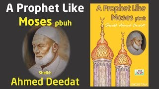 A Prophet Like Moses (peace be upon him)   Sheikh Ahmed Deedat
