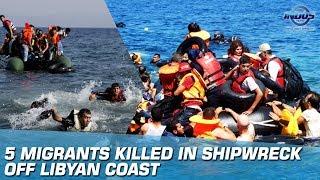 5 Migrants Killed In Shipwreck Off Libyan Coast   Indus News