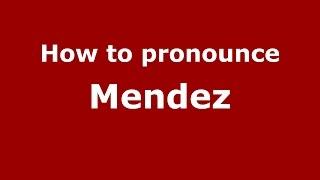 How to pronounce Mendez (Colombian Spanish/Colombia)  - PronounceNames.com