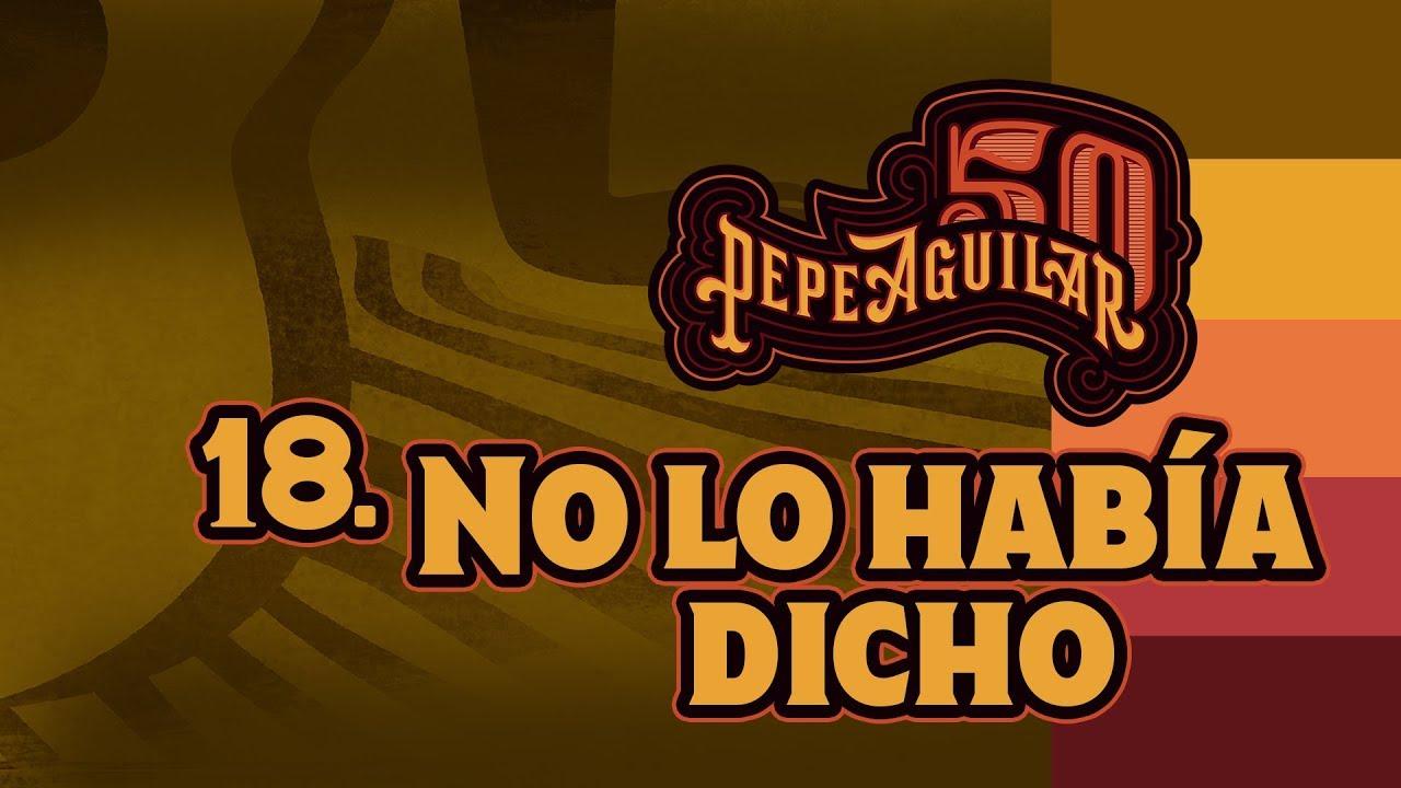 """Pepe Aguilar 50 - Cápsula 18 - """"No Lo Había Dicho"""""""