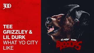 Tee Grizzley Lil Durk What Yo City Like 300 Ent Official Audio