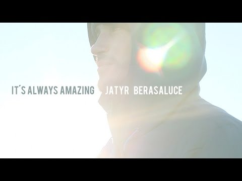 It's always amazing - Jatyr Berasaluce