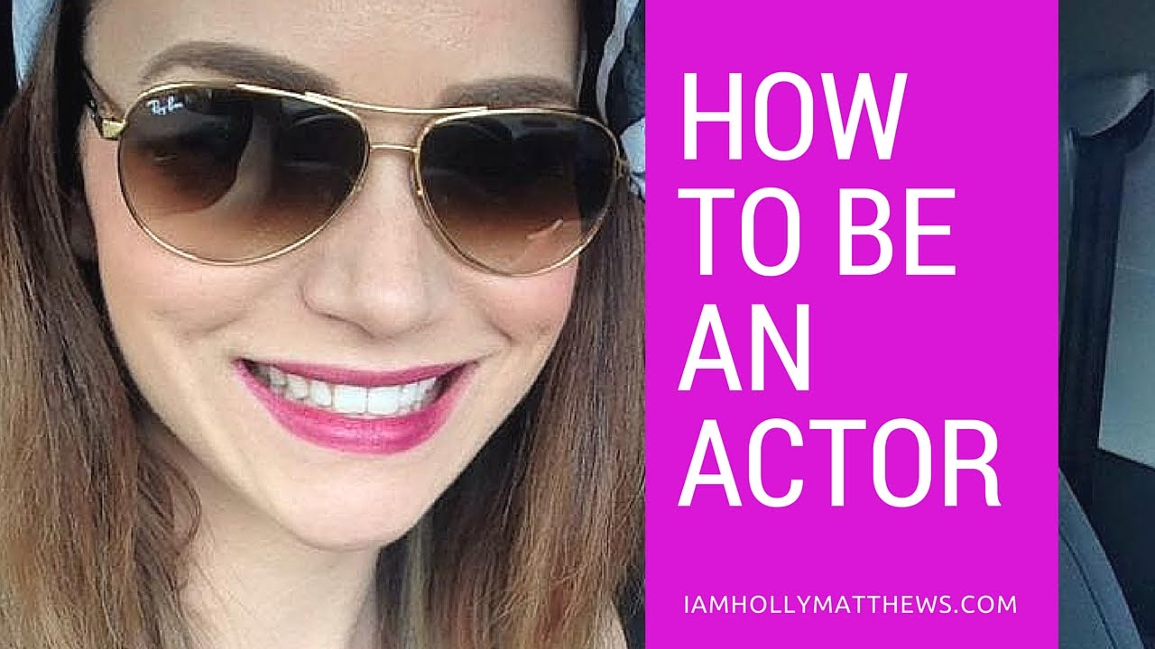 How to become an actor and