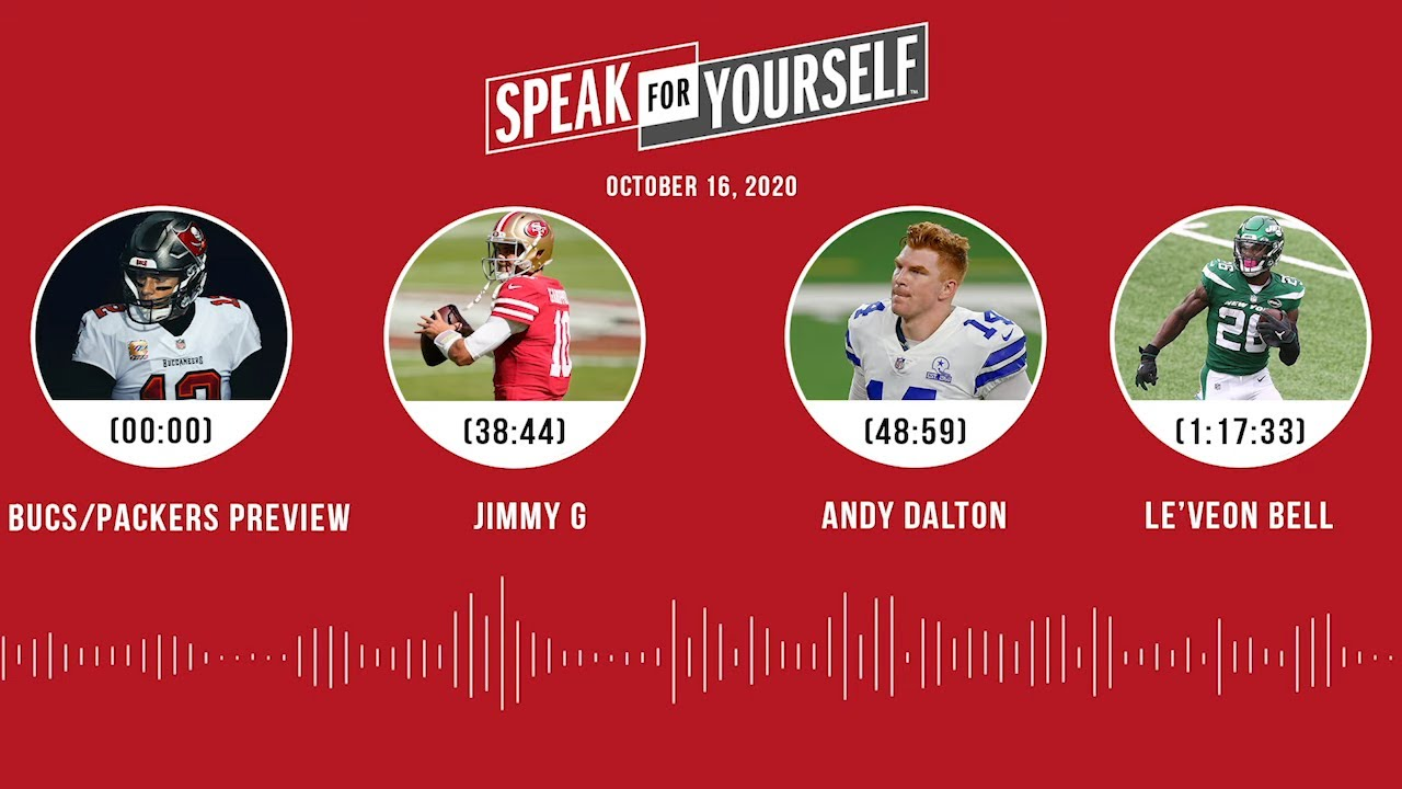 Bucs/Packers, Jimmy G, Andy Dalton, Le'Veon Bell (10.16.20)   SPEAK FOR YOURSELF Audio Podcast