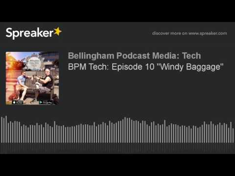 "BPM Tech: Episode 10 ""Windy Baggage"""