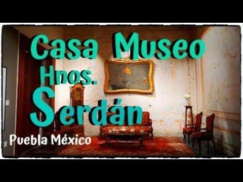 MUSEO CASA DE LOS HERMANOS SERDÁN PUEBLA MÉXICO
