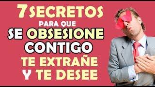 7 Secretos Para Que Alguien Se Obsesione Contigo, Te Extrañe y Desee Verte