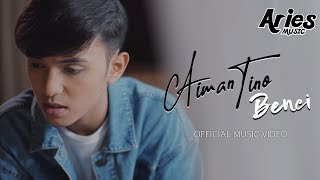 Aiman Tino - Benci (Official Music Video)