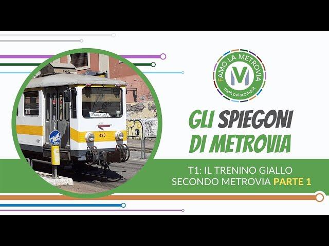 08.  T1: IL TRENINO GIALLO SECONDO METROVIA | Parte 1 - Gli Spiegoni di Metrovia