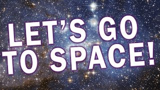 LETS GO TO SPACE! (Despite Earth