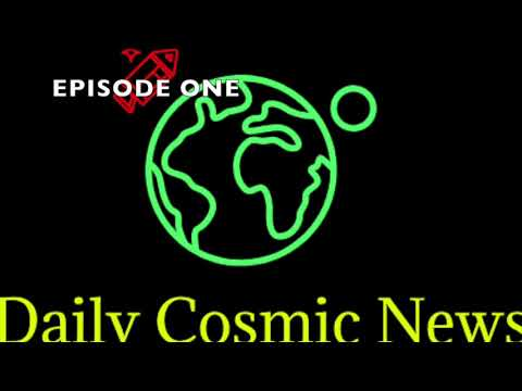 Daily Cosmic News - Episode One