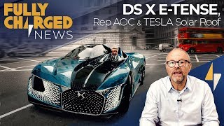 DS X E-Tense, Rep AOC & Tesla Solar Roof | Fully Charged News