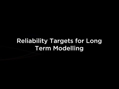 Reliability Targets for Long Term Modelling
