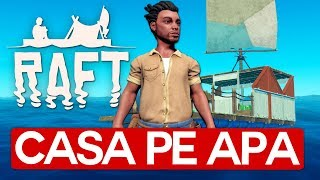 Casa pe APA in RAFT !