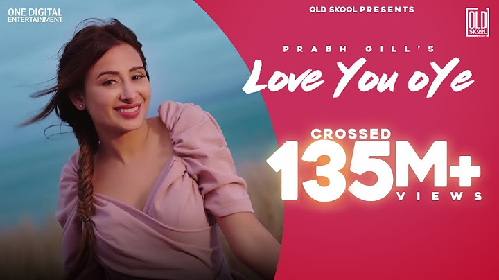 Love You Oye (Official Video) | Prabh Gill ft Sweetaj | Mahira| Latest Punjabi Song | OldSkool Music