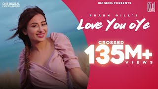 Love You Oye (Official Video) | Prabh Gill ft Sweetaj | Mahira| DesiRoutz |TruMakers| OldSkool Music