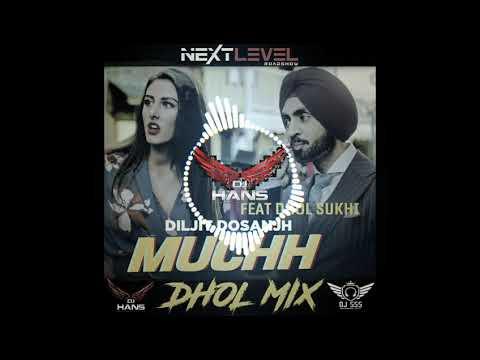 Muchh (Dhol Mix) Diljit Dosanjh - Jassi Bhullar (Remix) Dj Hans Sukhi Dholi Dj Sss