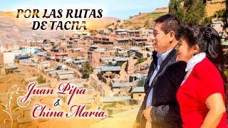 """JUAN PIPA Y CHINA MARIA ... """"POR LAS RUTAS DE TACNA """""""