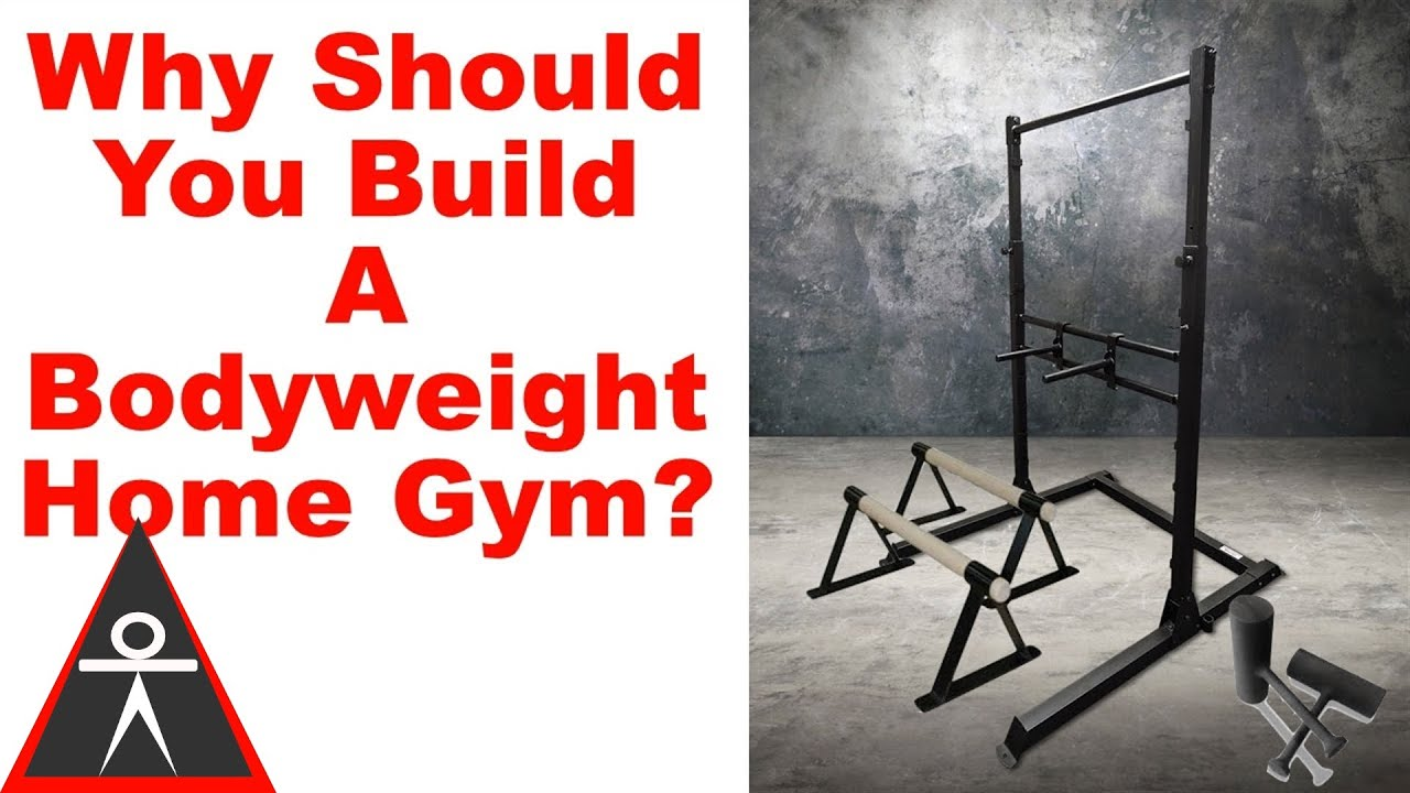 Why should you build a bodyweight home gym youtube
