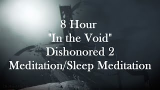 Dishonored 2: [IN THE VOID] 8-Hour Meditation/Sleep Meditation -HD-