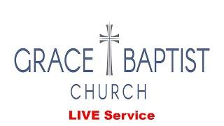 Grace Baptist Church - LIVE Service 3/28/2021